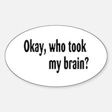 Okay, Who Took My Brain? Oval Decal