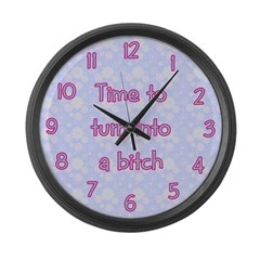 Time to Turn into a Bitch Large Wall Clock