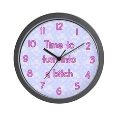 Time to Turn into a Bitch Wall Clock