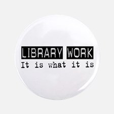 """Library Work Is 3.5"""" Button"""