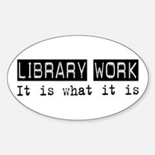 Library Work Is Oval Decal
