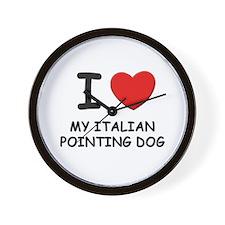 I love MY ITALIAN POINTING DOG Wall Clock