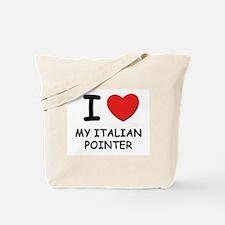 I love MY ITALIAN POINTER Tote Bag