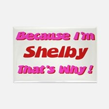 Because I'm Shelby Rectangle Magnet