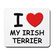 I love MY IRISH TERRIER Mousepad