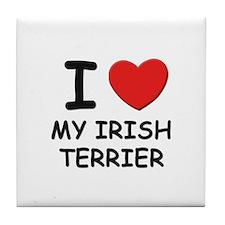I love MY IRISH TERRIER Tile Coaster