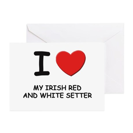 I love MY IRISH RED AND WHITE SETTER Greeting Card