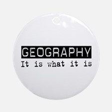 Geography Is Ornament (Round)