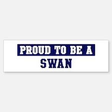 Proud to be Swan Bumper Bumper Bumper Sticker