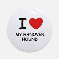 I love MY HANOVER HOUND Ornament (Round)