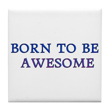 Born to be Awesome Tile Coaster
