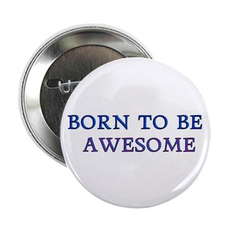 """Born to be Awesome 2.25"""" Button (100 pack)"""