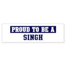 Proud to be Singh Bumper Bumper Sticker
