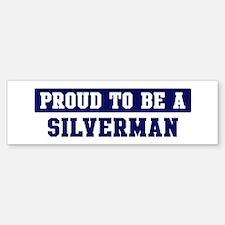Proud to be Silverman Bumper Bumper Bumper Sticker