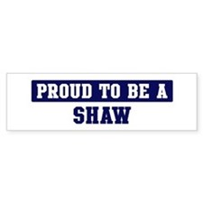 Proud to be Shaw Bumper Stickers