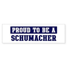 Proud to be Schumacher Bumper Bumper Sticker
