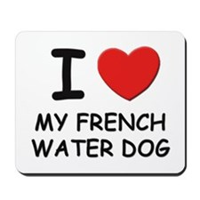 I love MY FRENCH WATER DOG Mousepad