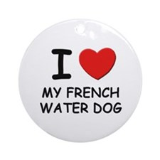 I love MY FRENCH WATER DOG Ornament (Round)