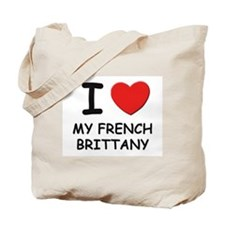 I love MY FRENCH BRITTANY Tote Bag