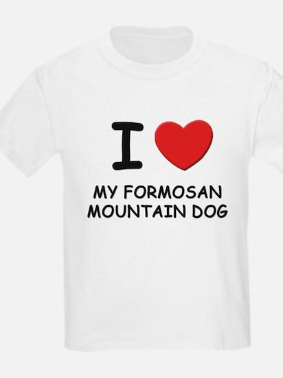 I love MY FORMOSAN MOUNTAIN DOG T-Shirt