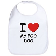 I love MY FOO DOG Bib