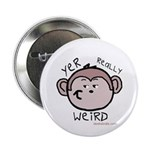 You're weird Button