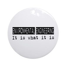 Environmental Engineering Is Ornament (Round)