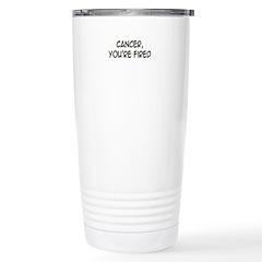 'Cancer, You're Fired' Travel Mug
