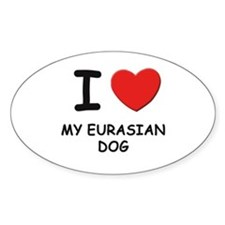 I love MY EURASIAN DOG Oval Decal