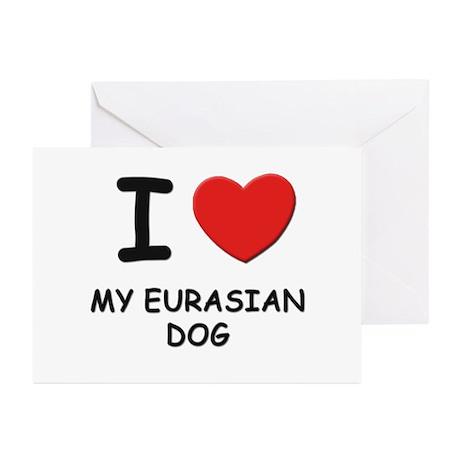 I love MY EURASIAN DOG Greeting Cards (Pk of 10)