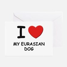 I love MY EURASIAN DOG Greeting Cards (Pk of 10)