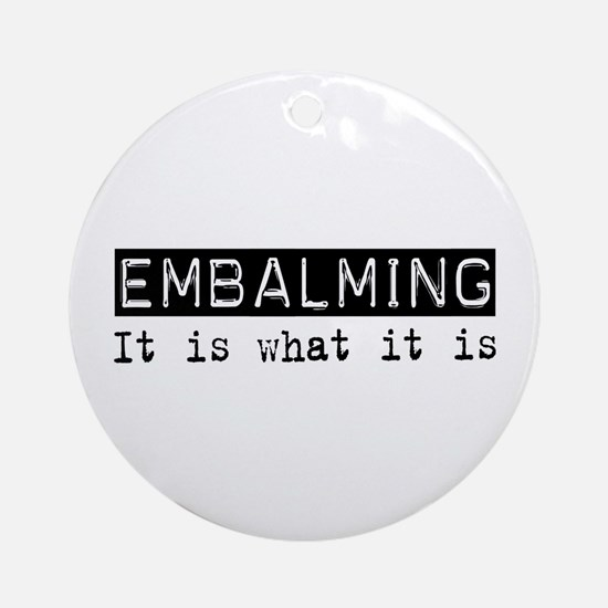 Embalming Is Ornament (Round)