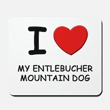 I love MY ENTLEBUCHER MOUNTAIN DOG Mousepad