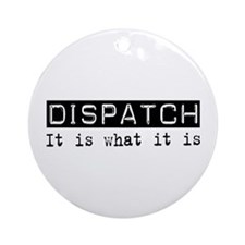 Dispatch Is Ornament (Round)