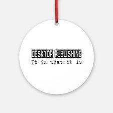 Desktop Publishing Is Ornament (Round)