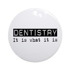 Dentistry Is Ornament (Round)