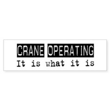 Crane Operating Is Bumper Bumper Sticker