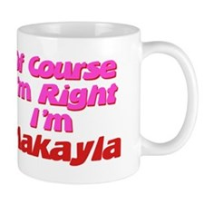 Makayla Is Right Mug