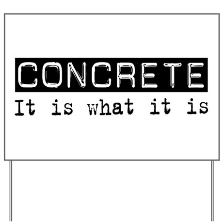 Concrete Is Yard Sign
