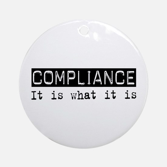 Compliance Is Ornament (Round)