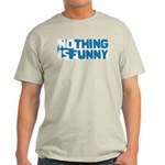 Nothing is Funny Ash Grey T-Shirt