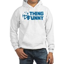 Nothing is Funny Hoodie