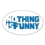 Nothing is Funny Oval Sticker