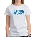 Nothing is Funny Women's T-Shirt