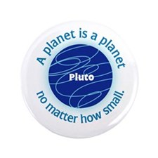 """Pluto_A Planet is a... 3.5"""" Button"""