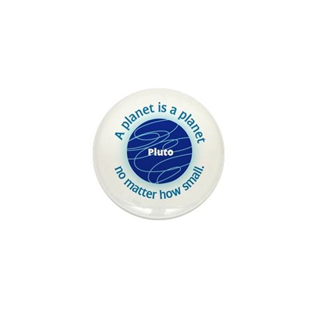 Pluto_A Planet is a... Mini Button (10 pack)
