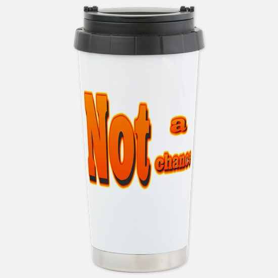 Not a Chance Stainless Steel Travel Mug