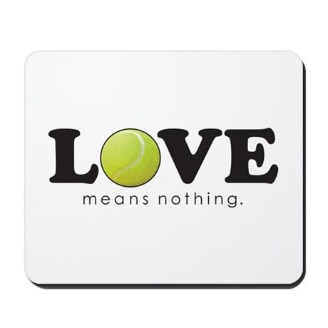 """Love Means Nothing"" Mousepad"