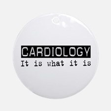 Cardiology Is Ornament (Round)