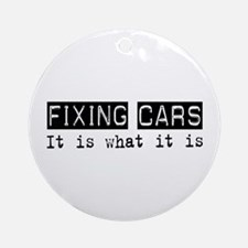 Fixing Cars Is Ornament (Round)